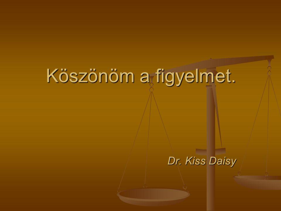 Köszönöm a figyelmet. Dr. Kiss Daisy