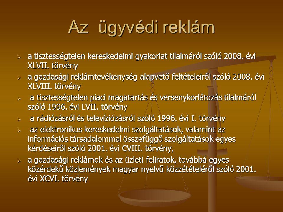 Az ügyvédi reklám a tisztességtelen kereskedelmi gyakorlat tilalmáról szóló 2008. évi XLVII. törvény.
