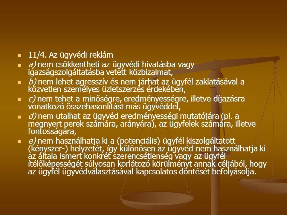 11/4. Az ügyvédi reklám a) nem csökkentheti az ügyvédi hivatásba vagy igazságszolgáltatásba vetett közbizalmat,
