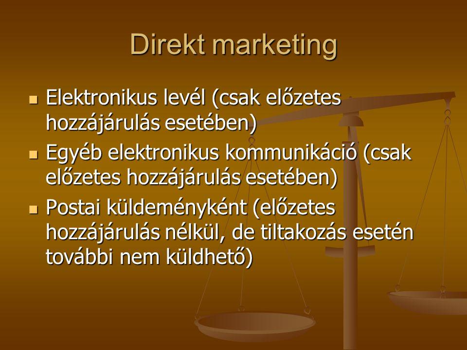 Direkt marketing Elektronikus levél (csak előzetes hozzájárulás esetében) Egyéb elektronikus kommunikáció (csak előzetes hozzájárulás esetében)