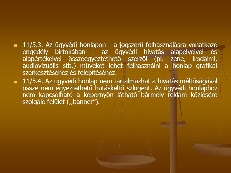 11/5.3. Az ügyvédi honlapon - a jogszerű felhasználásra vonatkozó engedély birtokában - az ügyvédi hivatás alapelveivel és alapértékeivel összeegyeztethető szerzői (pl. zene, irodalmi, audiovizuális stb.) műveket lehet felhasználni a honlap grafikai szerkesztéséhez és felépítéséhez.