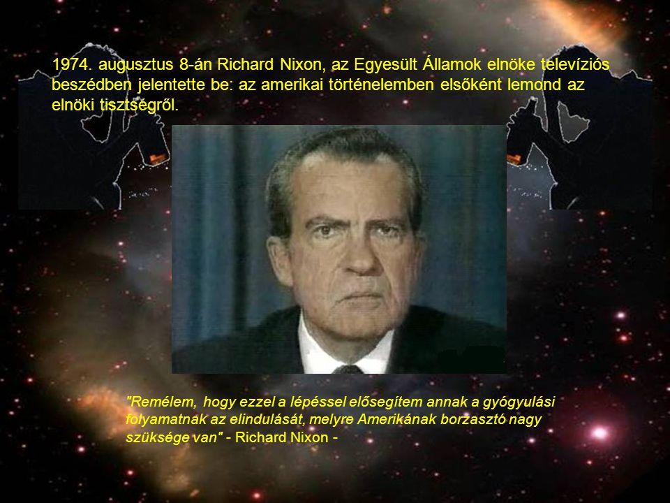 1974. augusztus 8-án Richard Nixon, az Egyesült Államok elnöke televíziós beszédben jelentette be: az amerikai történelemben elsőként lemond az elnöki tisztségről.