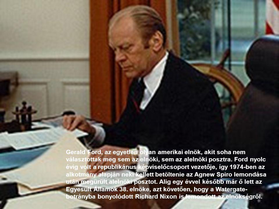 Gerald Ford, az egyetlen olyan amerikai elnök, akit soha nem választottak meg sem az elnöki, sem az alelnöki posztra.