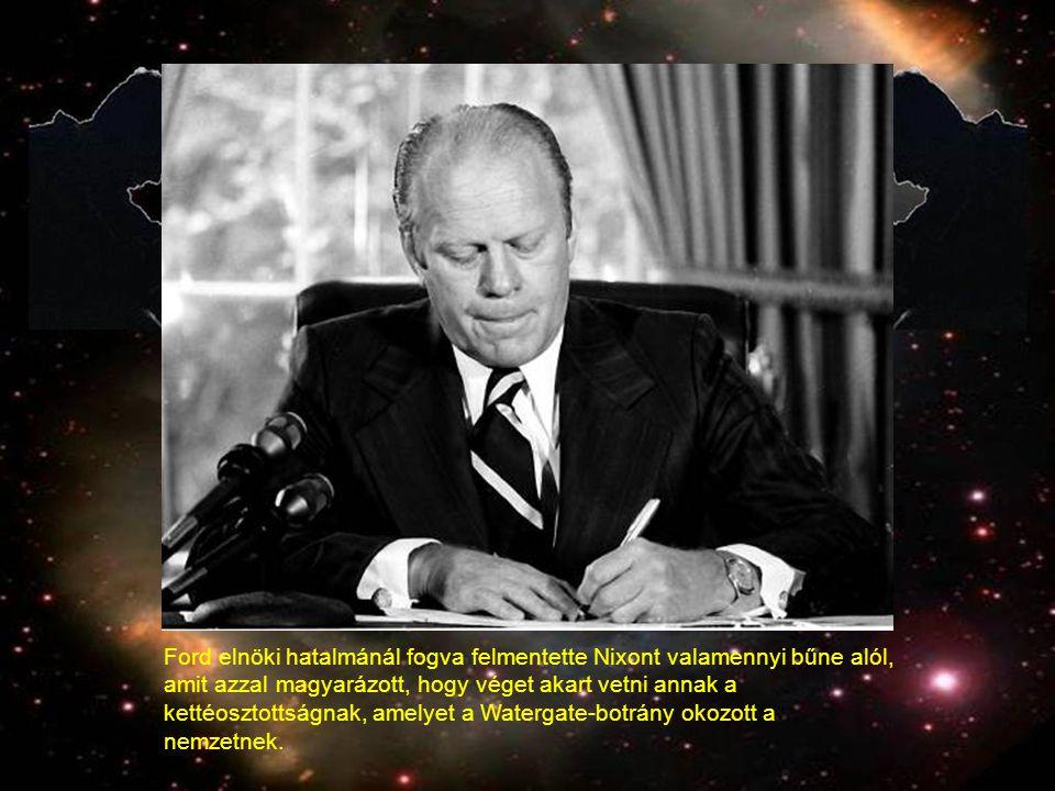 Ford elnöki hatalmánál fogva felmentette Nixont valamennyi bűne alól, amit azzal magyarázott, hogy véget akart vetni annak a kettéosztottságnak, amelyet a Watergate-botrány okozott a nemzetnek.