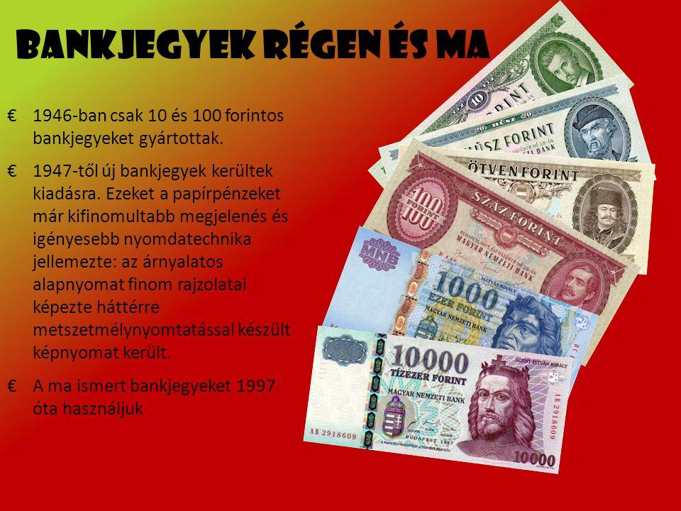 Bankjegyek régen és ma 1946-ban csak 10 és 100 forintos bankjegyeket gyártottak.