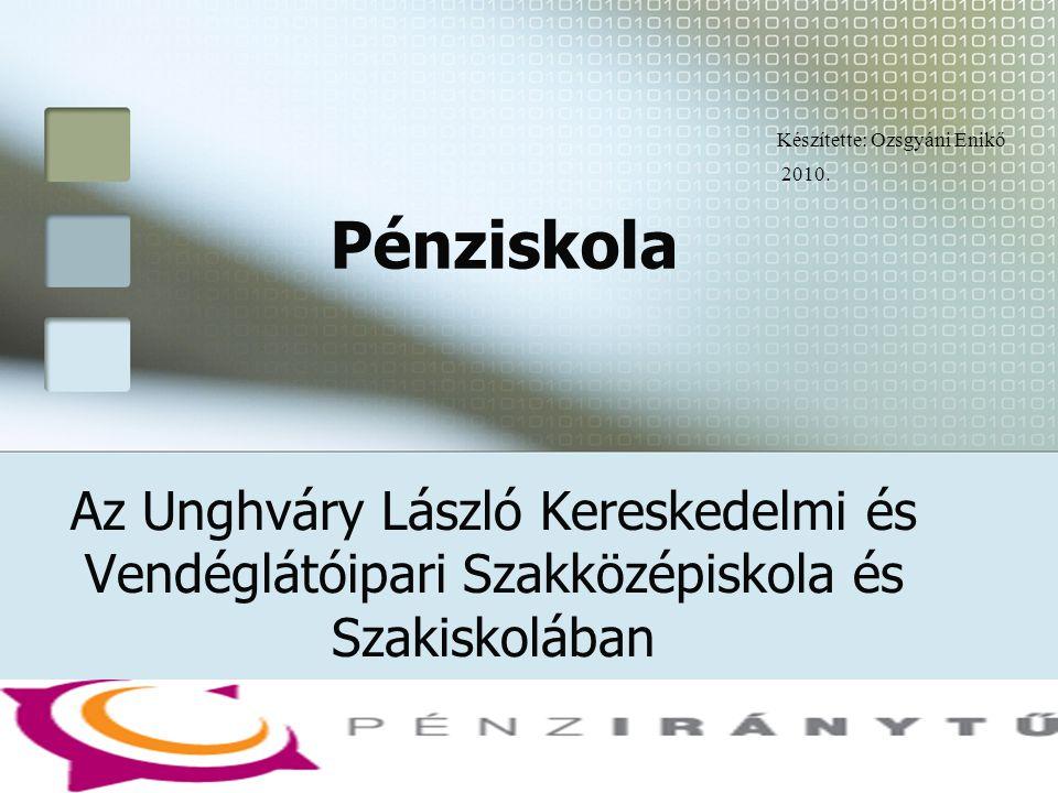 Pénziskola Az Unghváry László Kereskedelmi és Vendéglátóipari Szakközépiskola és Szakiskolában
