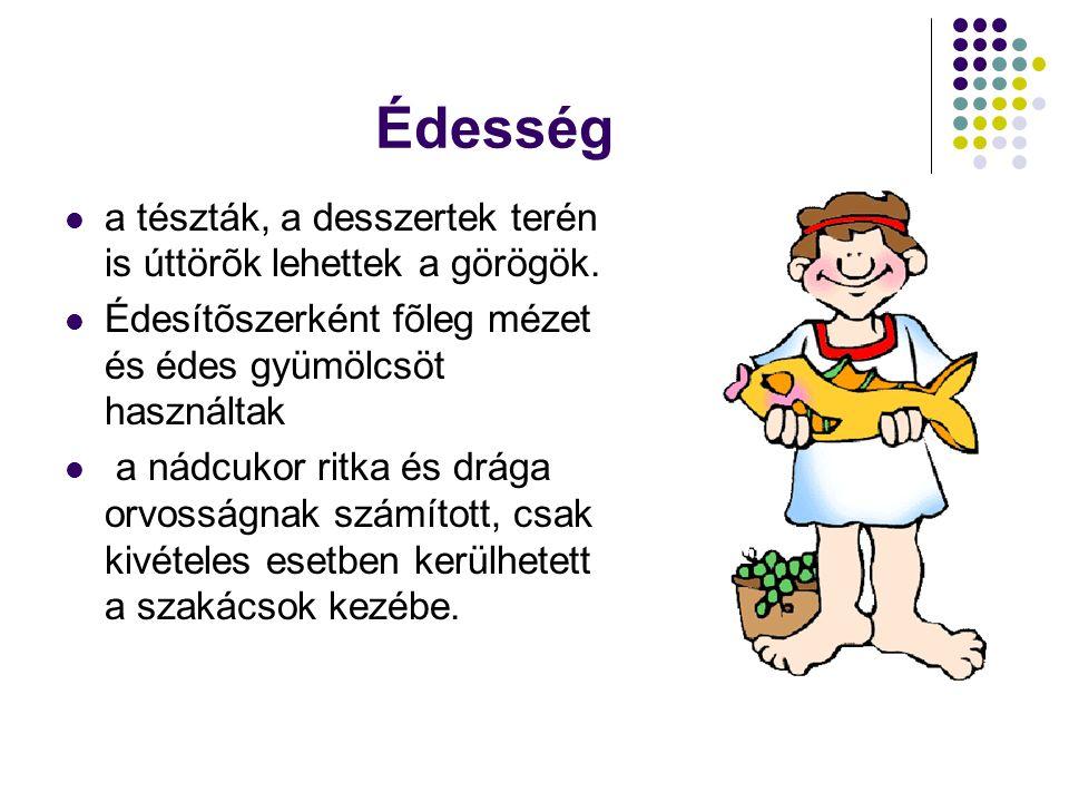 Édesség a tészták, a desszertek terén is úttörõk lehettek a görögök.