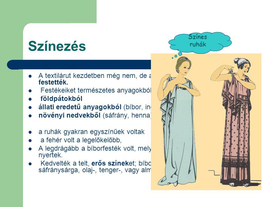 Színezés Színes ruhák. A textilárut kezdetben még nem, de a klasszikus kortól szinte mindig festették.