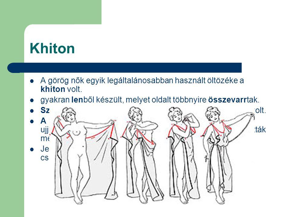 Khiton A görög nők egyik legáltalánosabban használt öltözéke a khiton volt. gyakran lenből készült, melyet oldalt többnyire összevarrtak.