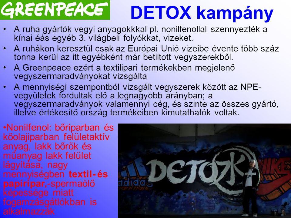 DETOX kampány A ruha gyártók vegyi anyagokkkal pl. nonilfenollal szennyezték a kínai éás egyéb 3. világbeli folyókkat, vizeket.