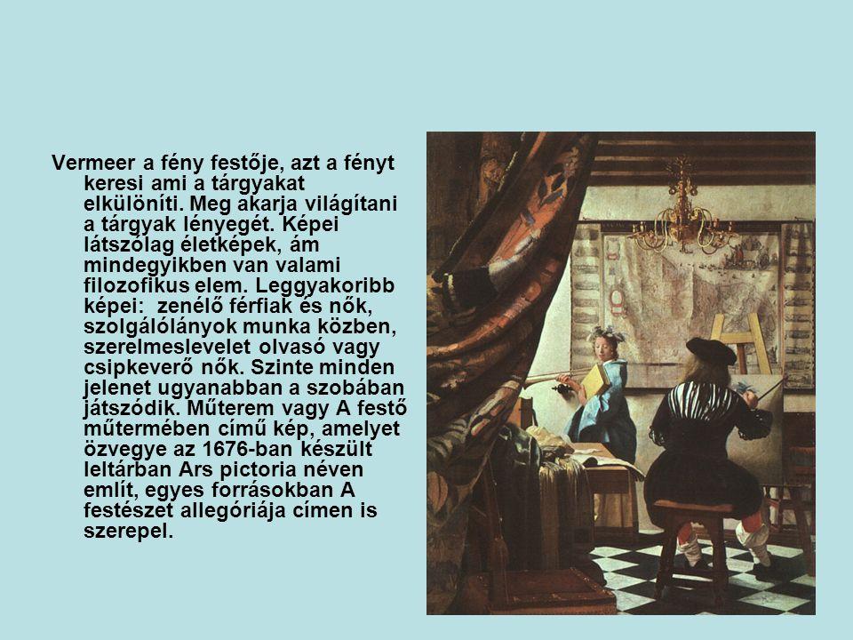 Vermeer a fény festője, azt a fényt keresi ami a tárgyakat elkülöníti