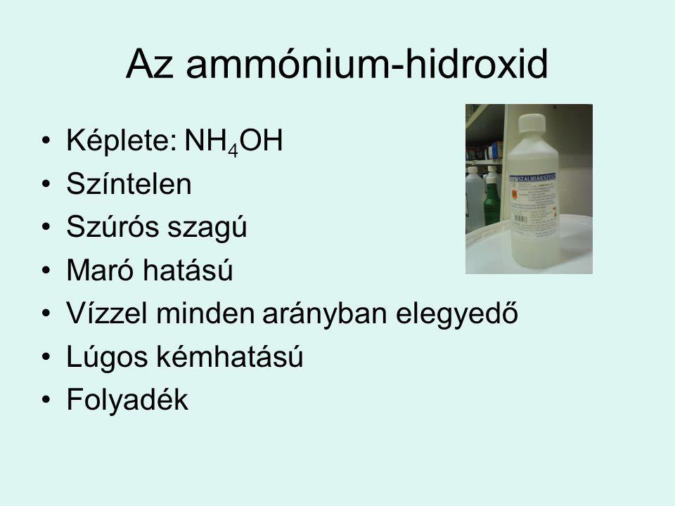 Az ammónium-hidroxid Képlete: NH4OH Színtelen Szúrós szagú Maró hatású