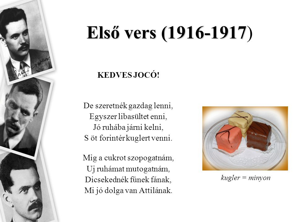 Első vers (1916-1917) KEDVES JOCÓ! De szeretnék gazdag lenni,