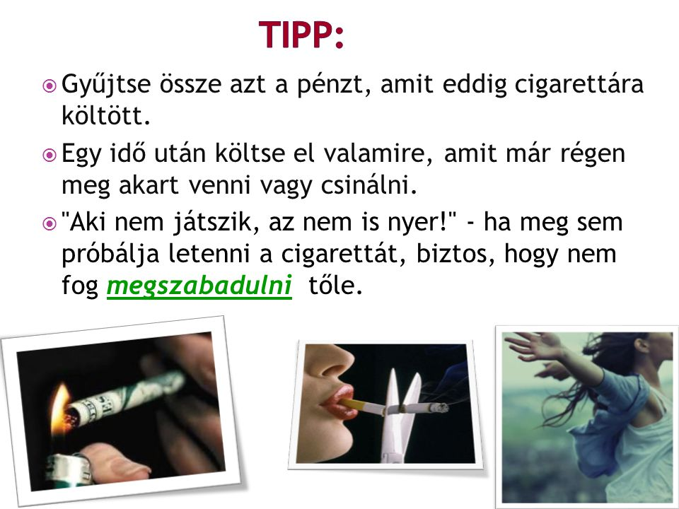 TIPP: Gyűjtse össze azt a pénzt, amit eddig cigarettára költött.