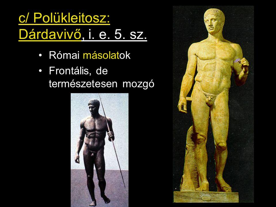 c/ Polükleitosz: Dárdavivő, i. e. 5. sz.