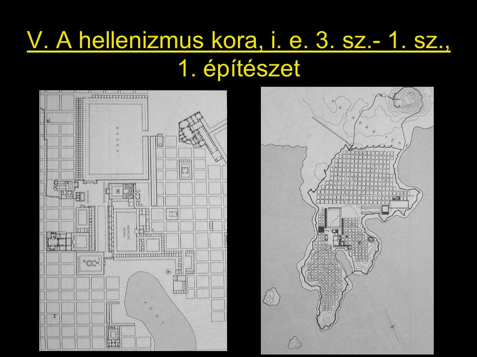 V. A hellenizmus kora, i. e. 3. sz.- 1. sz., 1. építészet