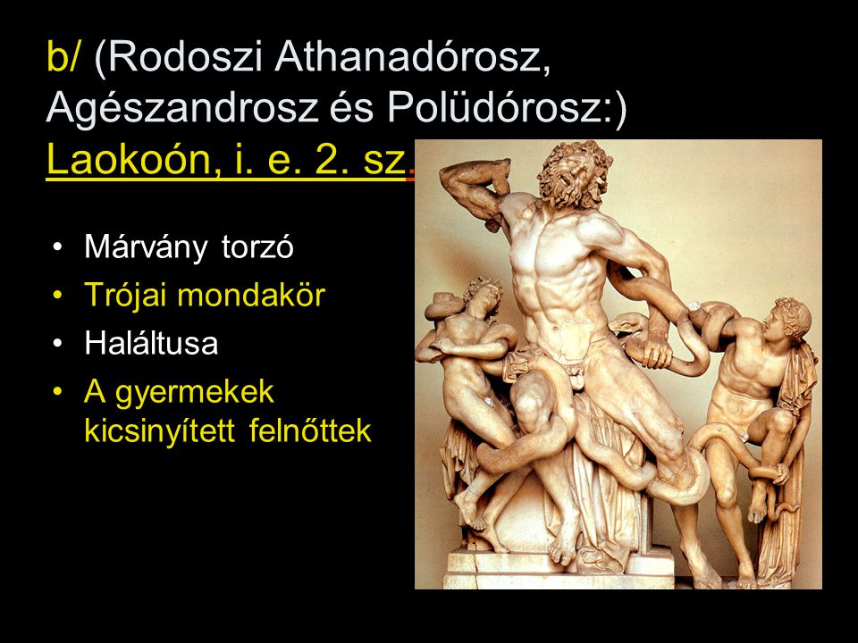 b/ (Rodoszi Athanadórosz, Agészandrosz és Polüdórosz:) Laokoón, i. e. 2. sz.
