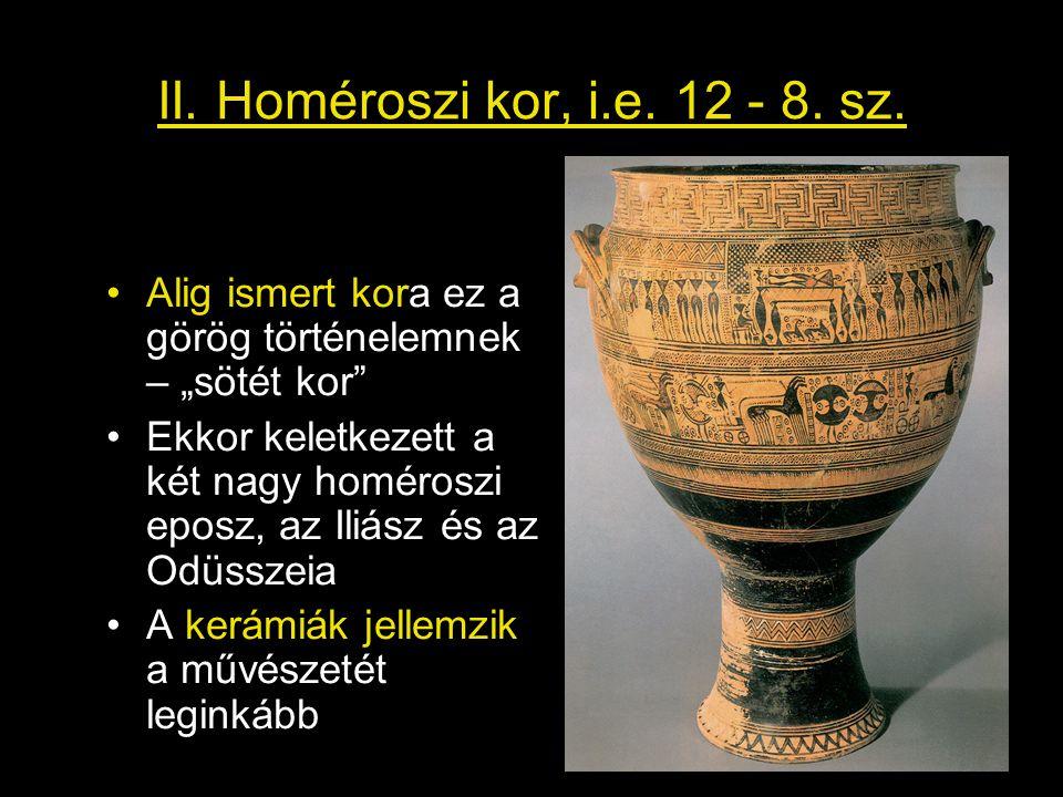 """II. Homéroszi kor, i.e. 12 - 8. sz. Alig ismert kora ez a görög történelemnek – """"sötét kor"""
