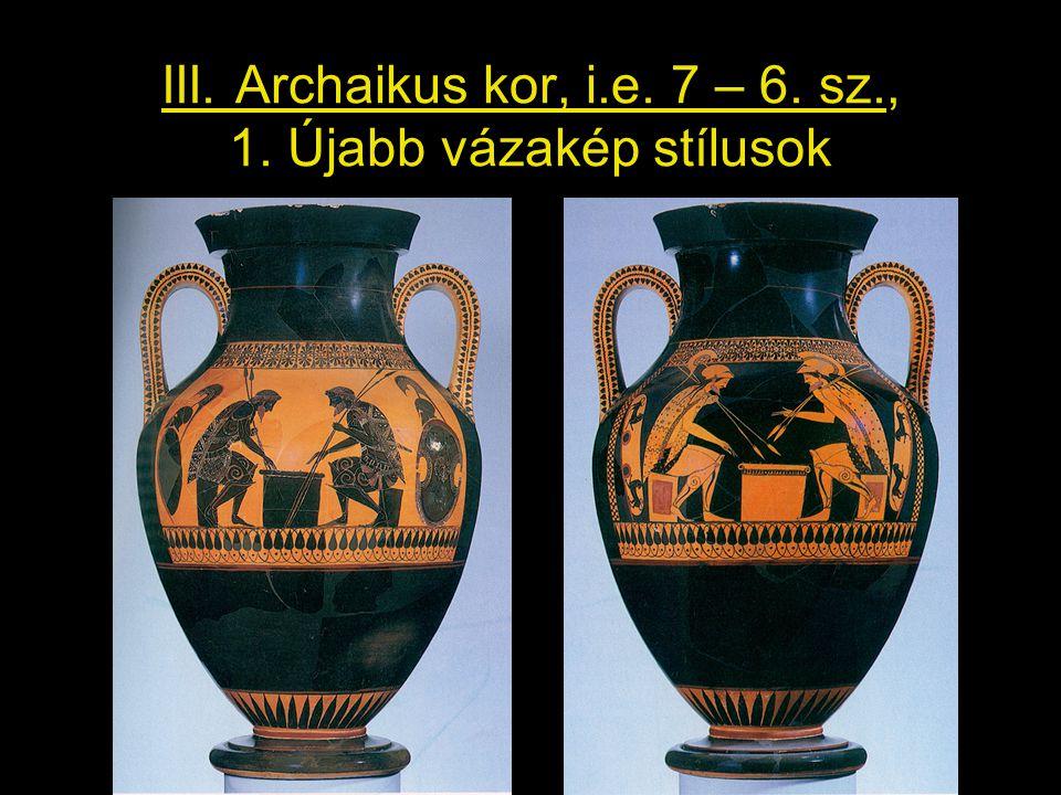 III. Archaikus kor, i.e. 7 – 6. sz., 1. Újabb vázakép stílusok