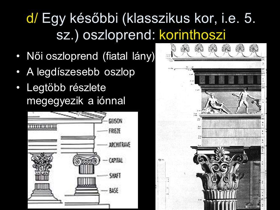 d/ Egy későbbi (klasszikus kor, i.e. 5. sz.) oszloprend: korinthoszi