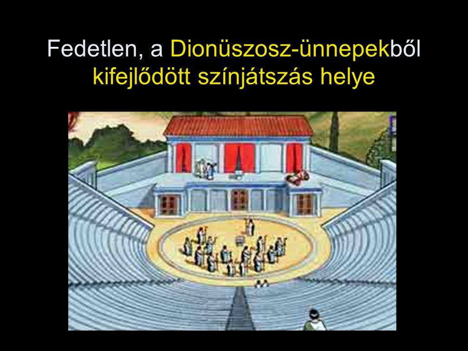 Fedetlen, a Dionüszosz-ünnepekből kifejlődött színjátszás helye
