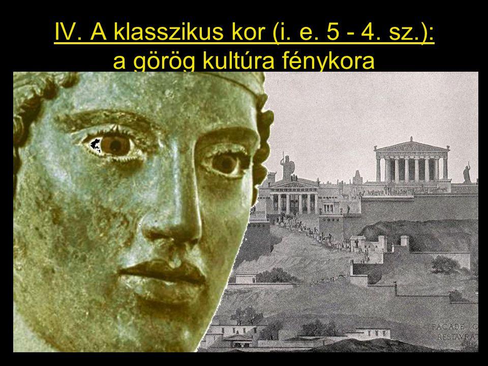 IV. A klasszikus kor (i. e. 5 - 4. sz.): a görög kultúra fénykora