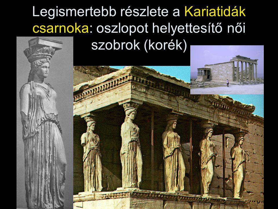 Legismertebb részlete a Kariatidák csarnoka: oszlopot helyettesítő női szobrok (korék)
