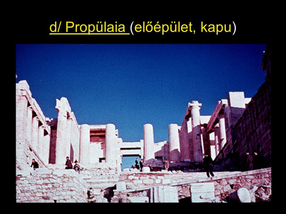 d/ Propülaia (előépület, kapu)
