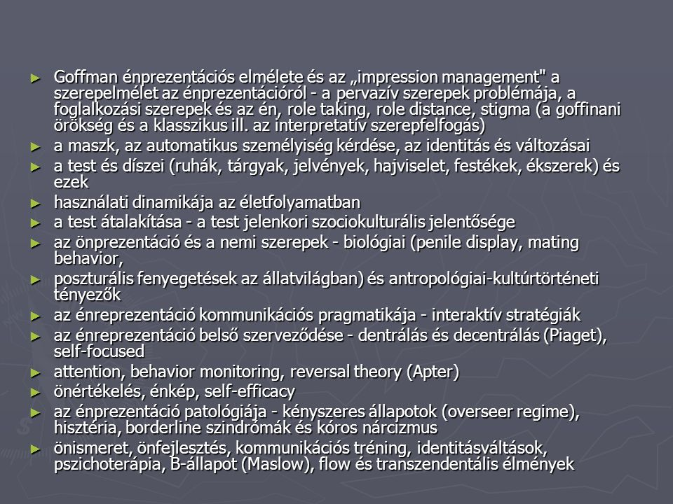 """Goffman énprezentációs elmélete és az """"impression management a szerepelmélet az énprezentációról - a pervazív szerepek problémája, a foglalkozási szerepek és az én, role taking, role distance, stigma (a goffinani örökség és a klasszikus ill. az interpretatív szerepfelfogás)"""