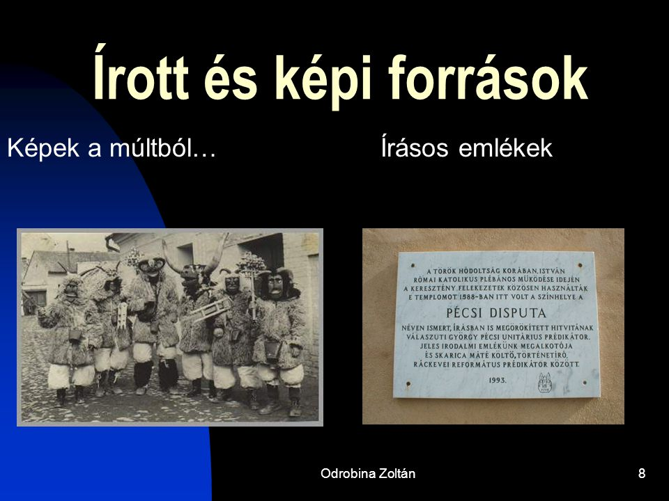 Írott és képi források Képek a múltból… Írásos emlékek Odrobina Zoltán