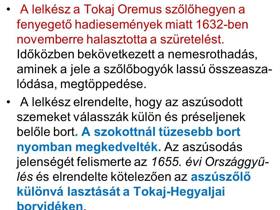A lelkész a Tokaj Oremus szőlőhegyen a fenyegető hadiesemények miatt 1632-ben novemberre halasztotta a szüretelést. Időközben bekövetkezett a nemesrothadás, aminek a jele a szőlőbogyók lassú összeasza- lódása, megtöppedése.