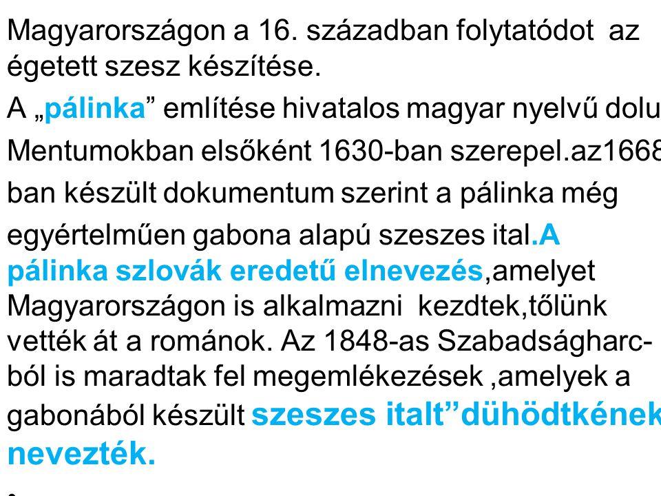"""mlít Magyarországon a 16. században folytatódot az égetett szesz készítése. A """"pálinka említése hivatalos magyar nyelvű dolu."""