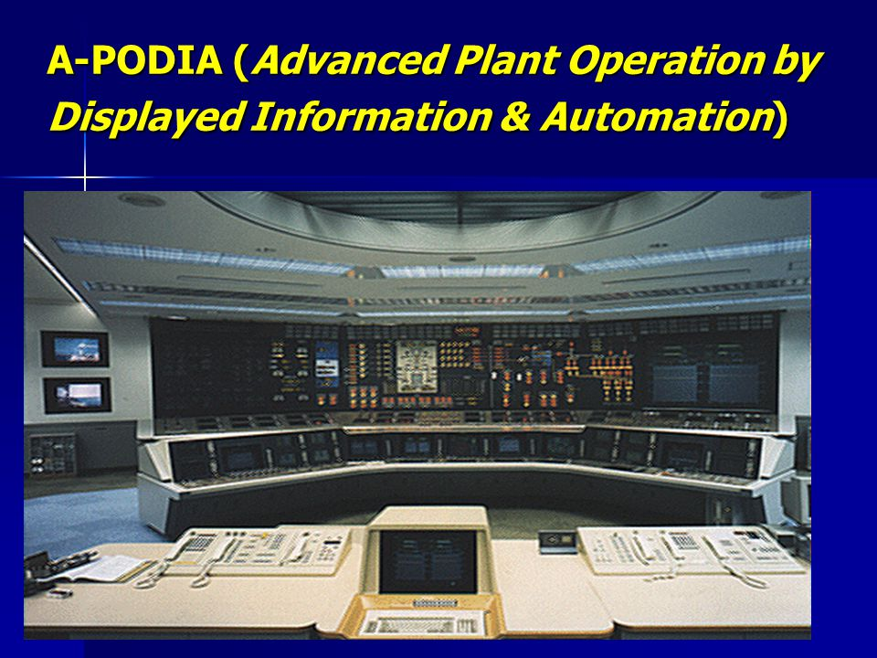 A-PODIA (Advanced Plant Operation by Displayed Information & Automation)