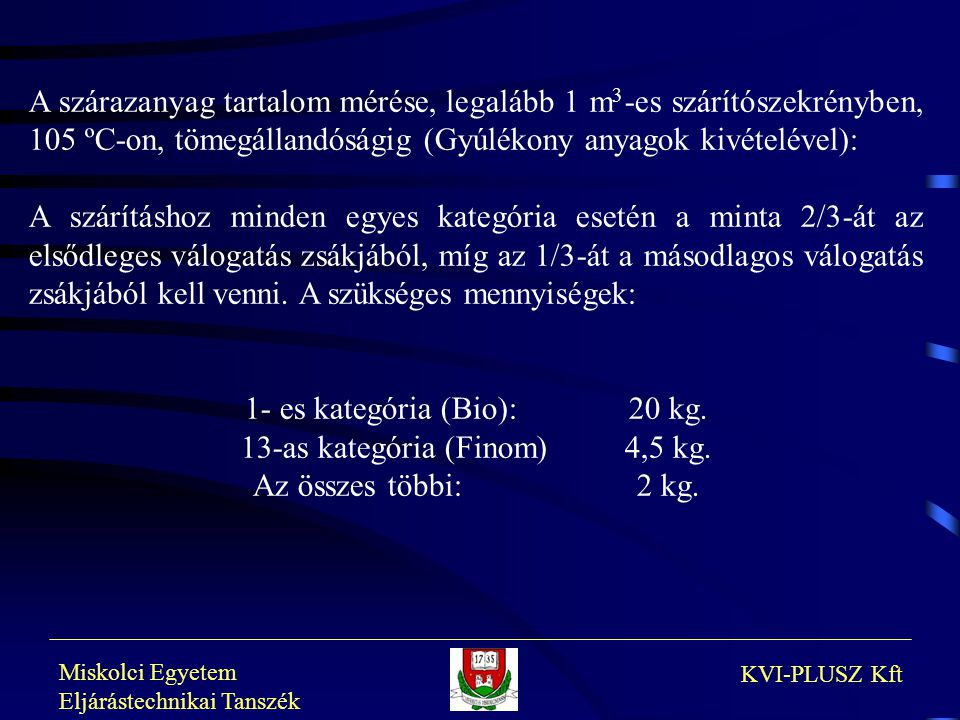 1- es kategória (Bio): 20 kg. 13-as kategória (Finom) 4,5 kg.