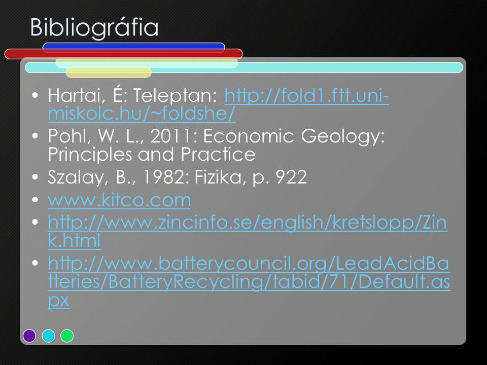 Bibliográfia Hartai, É: Teleptan: http://fold1.ftt.uni-miskolc.hu/~foldshe/ Pohl, W. L., 2011: Economic Geology: Principles and Practice.