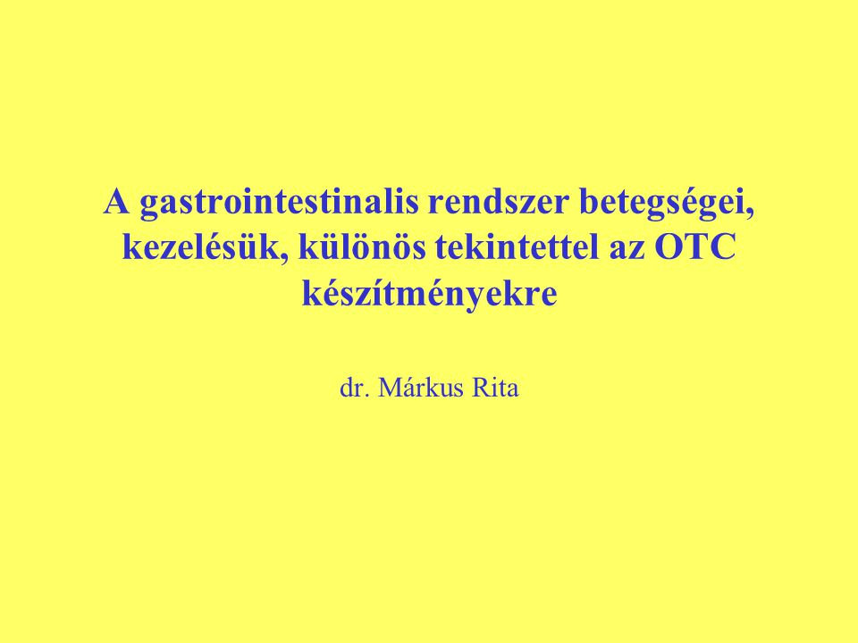 A gastrointestinalis rendszer betegségei, kezelésük, különös tekintettel az OTC készítményekre