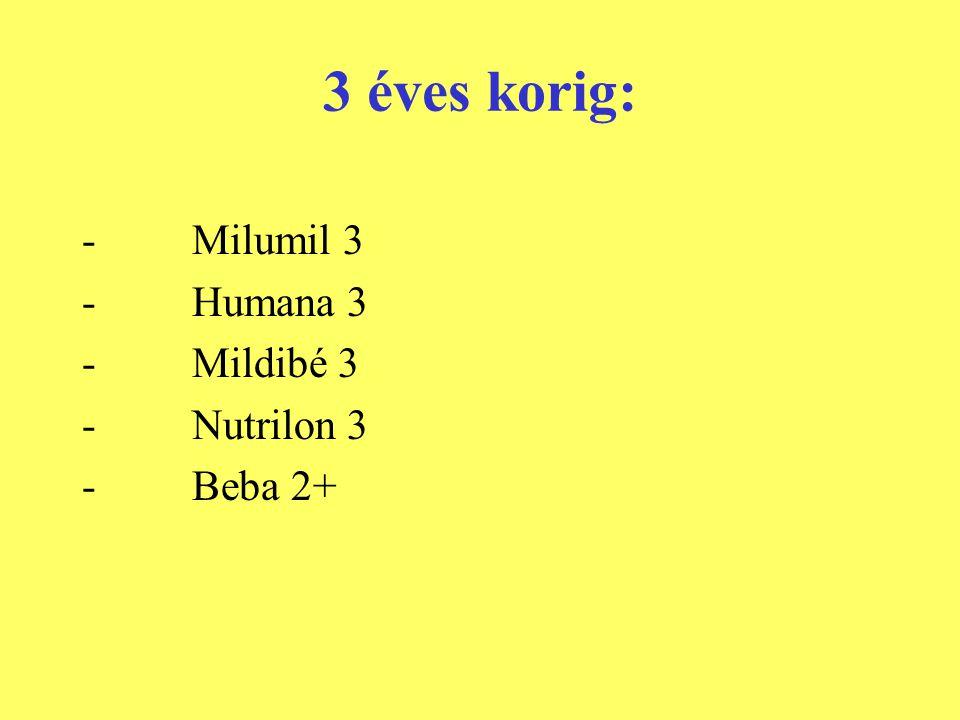 3 éves korig: - Milumil 3 - Humana 3 - Mildibé 3 - Nutrilon 3