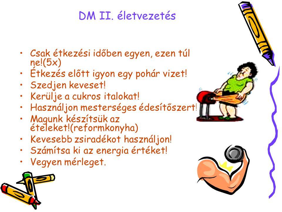 DM II. életvezetés Csak étkezési időben egyen, ezen túl ne!(5x)