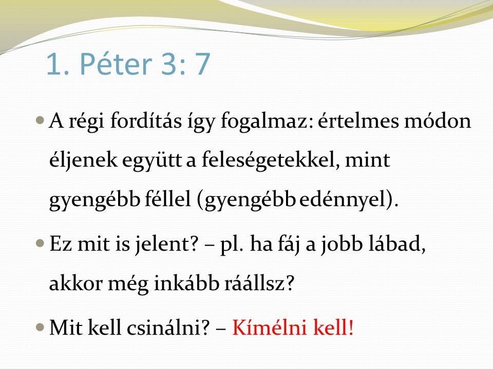 1. Péter 3: 7 A régi fordítás így fogalmaz: értelmes módon éljenek együtt a feleségetekkel, mint gyengébb féllel (gyengébb edénnyel).
