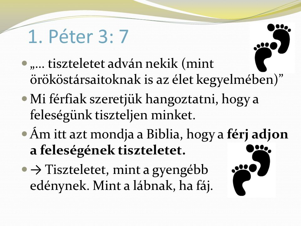 """1. Péter 3: 7 """"… tiszteletet adván nekik (mint örököstársaitoknak is az élet kegyelmében)"""