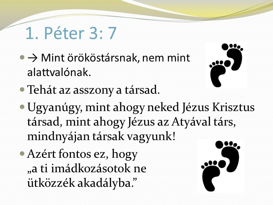 1. Péter 3: 7 → Mint örököstársnak, nem mint alattvalónak.