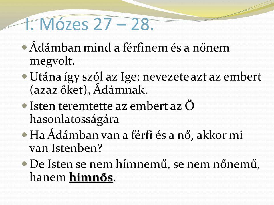 I. Mózes 27 – 28. Ádámban mind a férfinem és a nőnem megvolt.