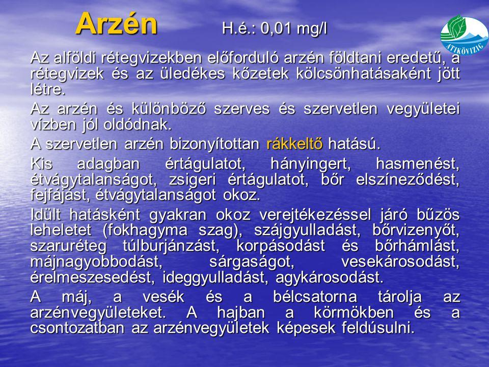 Arzén H.é.: 0,01 mg/l Az alföldi rétegvizekben előforduló arzén földtani eredetű, a rétegvizek és az üledékes kőzetek kölcsönhatásaként jött létre.