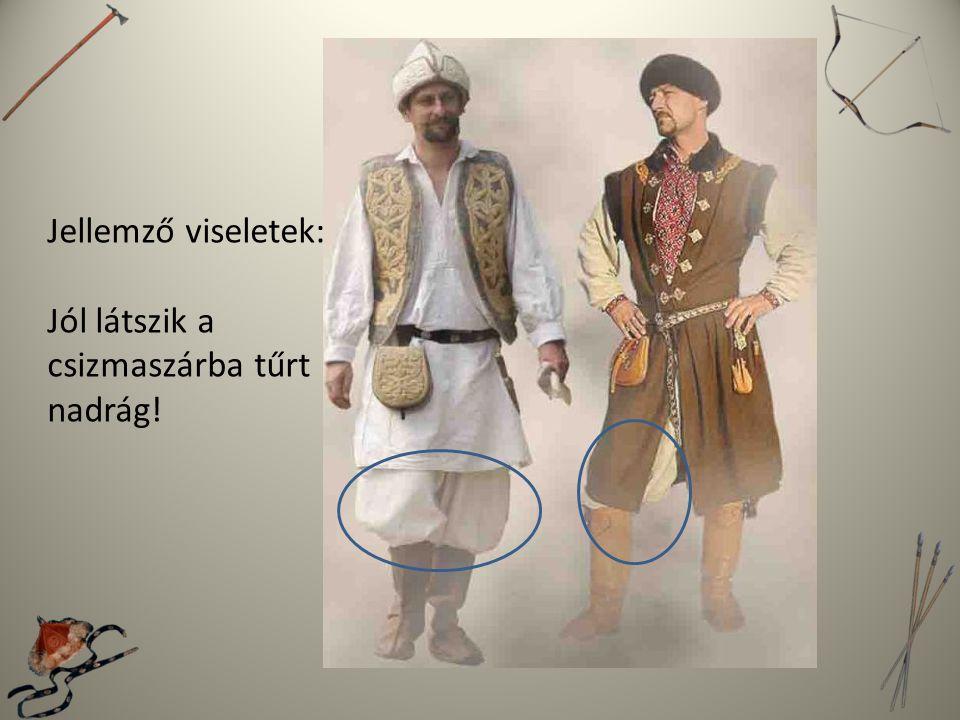 Jellemző viseletek: Jól látszik a csizmaszárba tűrt nadrág!