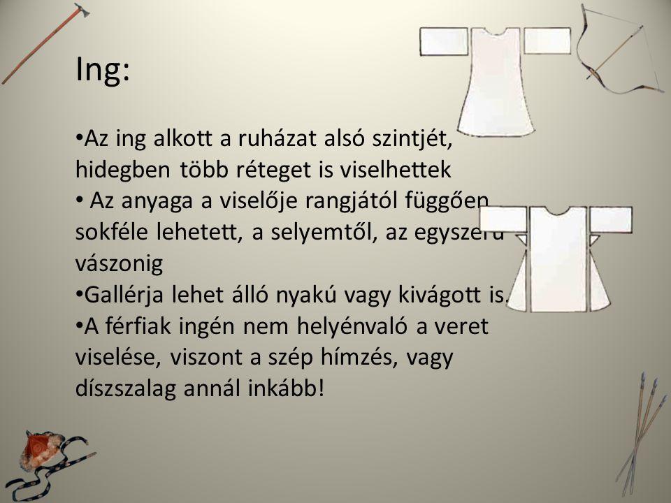 Ing: Az ing alkott a ruházat alsó szintjét, hidegben több réteget is viselhettek.