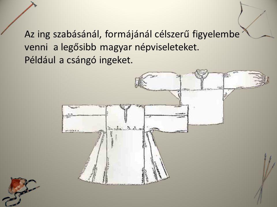 Az ing szabásánál, formájánál célszerű figyelembe