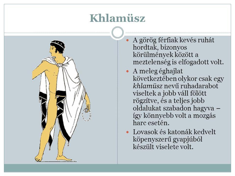 Khlamüsz A görög férfiak kevés ruhát hordtak, bizonyos körülmények között a meztelenség is elfogadott volt.
