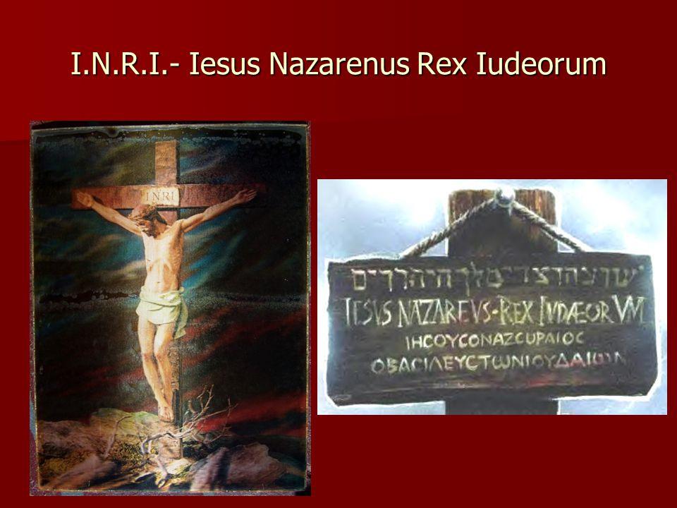 I.N.R.I.- Iesus Nazarenus Rex Iudeorum