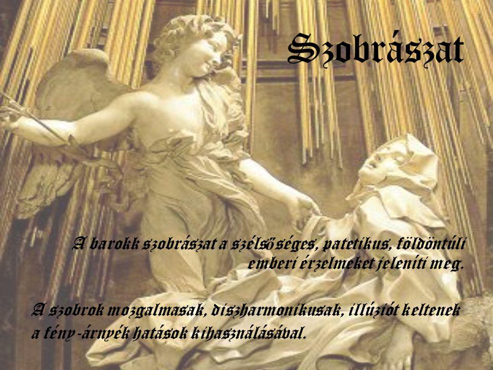 Szobrászat A barokk szobrászat a szélsőséges, patetikus, földöntúli emberi érzelmeket jeleníti meg.