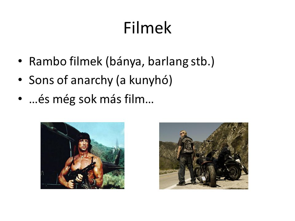 Filmek Rambo filmek (bánya, barlang stb.) Sons of anarchy (a kunyhó)